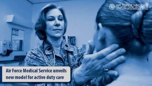 Air Force Medical Service unveils new model for active duty care
